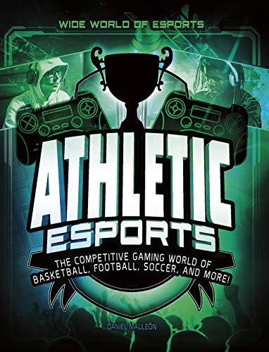 Athletic Esports: The Competitive Gaming World of Basketball, Football, Soccer, and More! (Wide World of Esports) (Tekken Super Street Fighter X)