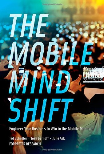 The Mobile Mind Shift: Engineer Your Business to Win in the Mobile Moment -