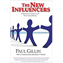 New Influencers: A Marketer's Guide to the New Social Media (Books to Build Your Career by)