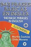 943 Frases Basicas en Ingles Ilustradas = 943 Basic Phrases in English Illustrated