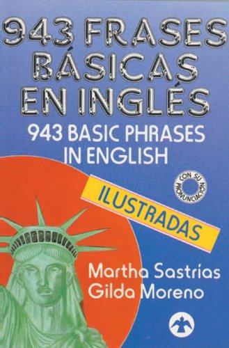 943 Frases Basicas en Ingles Ilustradas = 943 Basic Phrases in English Illustrated por Martha Sastrias