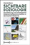 Sichtbare Soziologie: Visualisierung und soziologische Wissenschaftskommunikation in der Zweiten Moderne (Sozialtheorie)