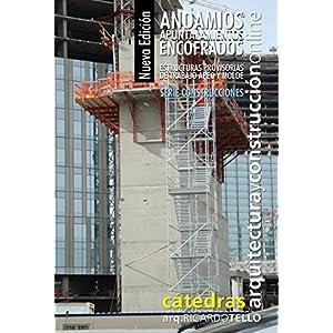 Andamios Apuntalamientos Encofrados. Nueva edición: Estructuras provisorias de trabajo apeo y molde (Construcciones nº 42)
