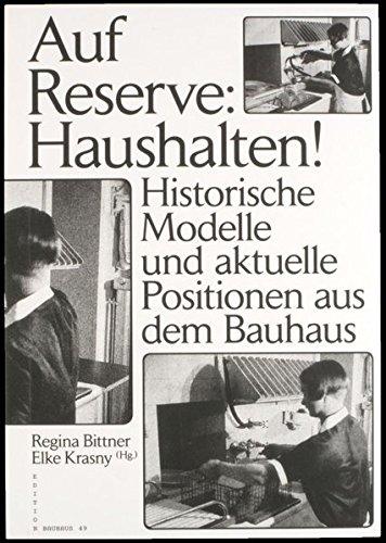 Auf Reserve: Haushalten!: Historische Modelle und aktuelle Positionen aus dem Bauhaus (Edition...
