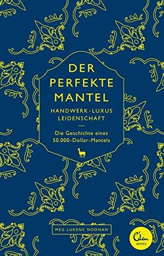 Der perfekte Mantel: Handwerk, Luxus, Leidenschaft Die Geschichte eines 50.000-Dollar-Mantels