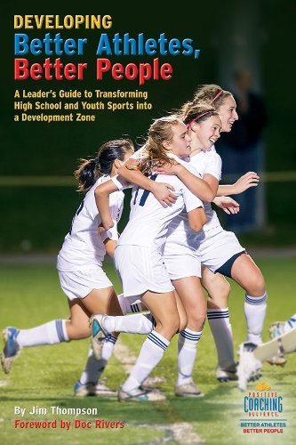 Developing Better Athletes, Better People: A Leader's Guide to Transforming High School and Youth Sports into a Development Zone First edition by Jim Thompson (2013) Paperback