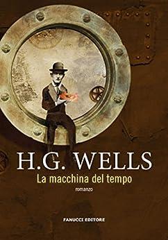La macchina del tempo (Fanucci Editore) di [Wells, H.G.]