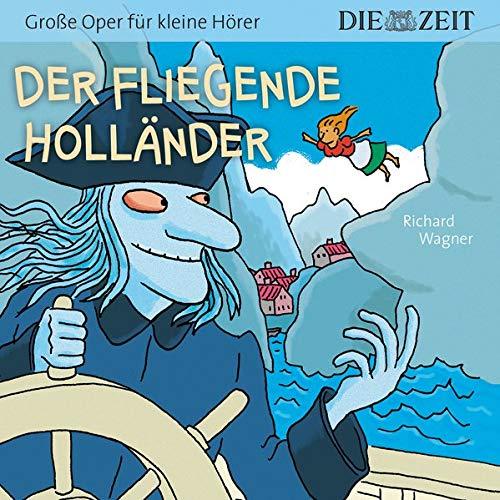 Der fliegende Holländer, Große Oper für kleine Hörer, Die ZEIT-Edition: Hörspiel mit Opernmusik - Große Oper für kleine Hörer