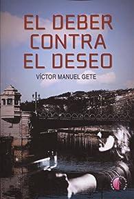 El deber contra el deseo par  Victor Gete García