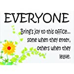 L2460 LARGE EVERYONE BRING'S JOY TO THIS OFFICE SOME WHEN THEY ENTER OTHERS WHEN THY LEAVE FUNNY METAL ADVERTISING WALL SIGN