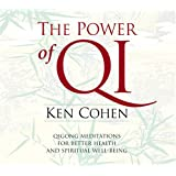 The Power of Qi: Qigong Meditations for Better Health and Spiritual Well