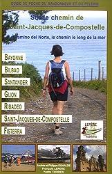 Sur le chemin de Saint-Jacques-de-Compostelle : Le Camino del Norte, le chemin le long de la mer, Bayonne, Bilbao, Santander, Gijon, Ribadeo, Saint-Jacques-de-Compostelle