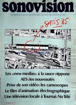 SONOVISION [No 281] du 01/04/1985 - SATIS 85 - LES NEW MEDIAS A LA SAUCE NIPPONE - AES / LES NOUVEAUTES - PRISE DE SON VIDEO / LES CAMECOPES - LE FILM D'ANIMATION ELECTROGRAPHIQUE - UNE TELE LOCALE A TOURNAI / NO TELE par Collectif