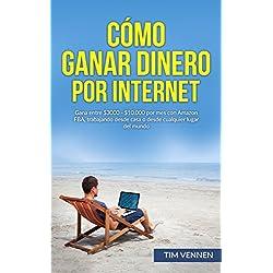 Cómo Ganar Dinero por Internet: Gana entre $3000 - $10.000 por mes con Amazon FBA, trabajando desde casa o desde cualquier lugar del mundo.