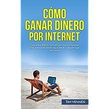 Cómo Ganar Dinero por Internet: Gana entre $3000 - $10.000 por mes con Amazon FBA, trabajando desde casa o desde cualquier lugar del mundo. (Spanish Edition)