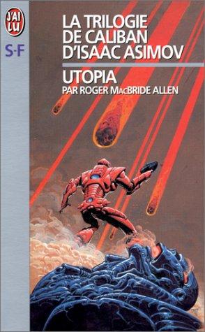 La Trilogie de Caliban d'Isaac Asimov. Utopia, tome 3