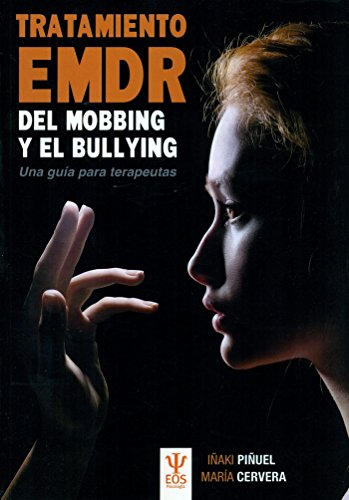 Tratamiento EMDR del mobbing y el bullying. Una guía para (EOS Psicología) por IÑAKI/CERVERA,MARIA PIÑUEL