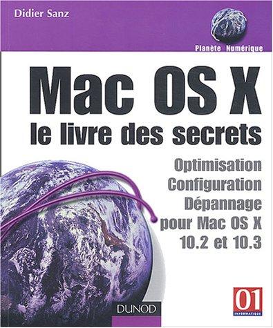 Mac OS X : Le Livre des secrets : Optimisation - dépannage - sécurité par Sanz