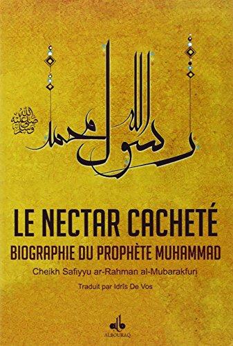 Nectar Cacheté (Le) : Biographie du Prophète Muhammad (bsl) par Safiyyu ar-Rahman AL-MUBARAKFURI