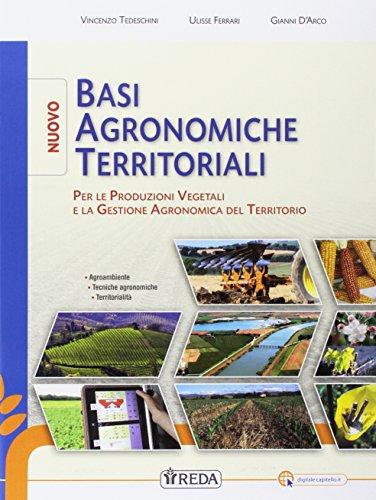 Nuovo basi agronomiche territoriali per le produzioni vegetali. Per gli Ist. tecnici e professionali. Con e-book. Con espansione online