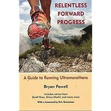 By Bryon Powell Relentless Forward Progress: A Guide to Running Ultramarathons (1st, April 2011)