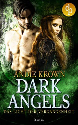 Das Licht der Vergangenheit (Dark Angels-Trilogie 3) (Dark Urban Fantasy)