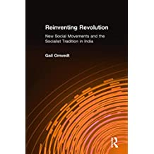 Reinventing Revolution: New Social Movements and the Socialist Tradition in India (Socialism and Social Movements)