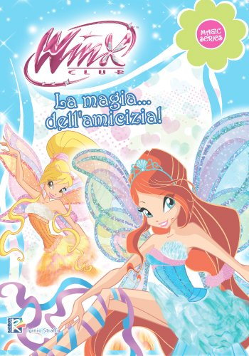 La magia dell'amicizia (Winx Club) (Magic Series)