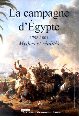 LA CAMPAGNE D'EGYPTE. 1798-1801 Mythes et réalités, actes du colloque des 16 et 17 juin 1998 à l'Hôtel national des Invalides