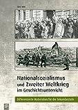 Nationalsozialismus und Zweiter Weltkrieg im Geschichtsunterricht: Differenzierte Materialien für die Sekundarstufe