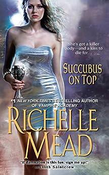 Succubus On Top (Georgina Kincaid Book 2) by [Mead, Richelle]
