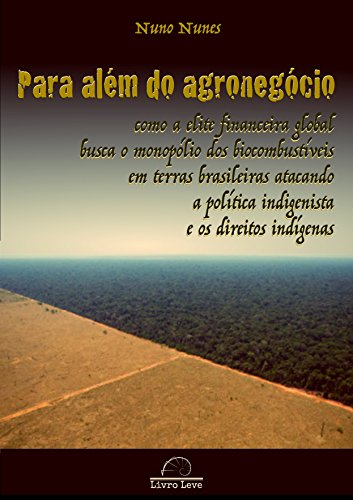Para além do agronegócio: Como a elite financeira global busca o monopólio dos biocombustíveis em terras brasileiras atacando a política indigenista e os direitos indígenas (Portuguese Edition)
