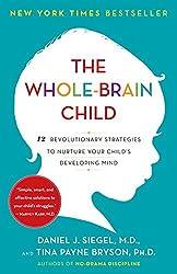The Whole-Brain Child: 12 Revolutionary Strategies to Nurture Your Child's Developing Mind by Daniel J. Siegel (2012-09-11)