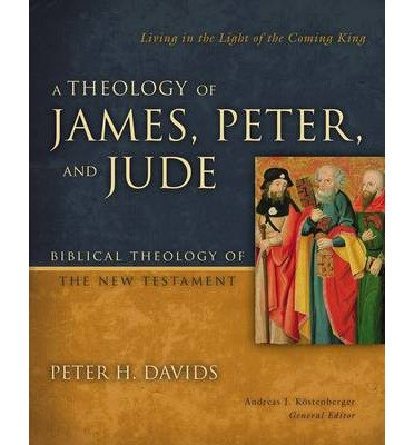 By Peter H Davids ; Andreas J Kostenberger ( Author ) [ Theology of James, Peter, and Jude: Living in the Light of the Coming King Biblical Theology of the New Testament By Oct-2014 Hardcover
