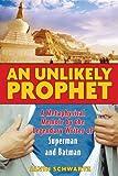 An Unlikely Prophet: A Metaphysical Memoir by the Legendary Writer of Superman and Batman - Alvin Schwartz