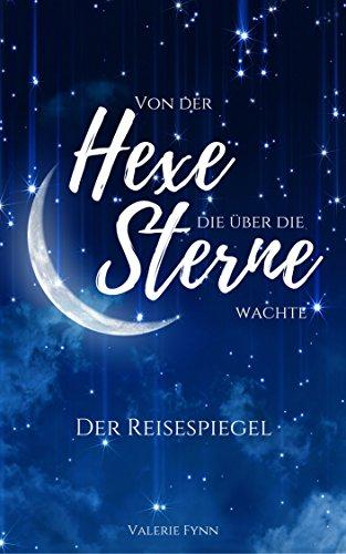 Von der Hexe, die über die Sterne wachte: Der Reisespiegel (Band 1)