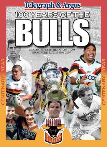 100 Years of the Bulls: Bradford Northern 1907-1995 Bradford Bulls 1996-2007 por Bradford Telegraph & Argus