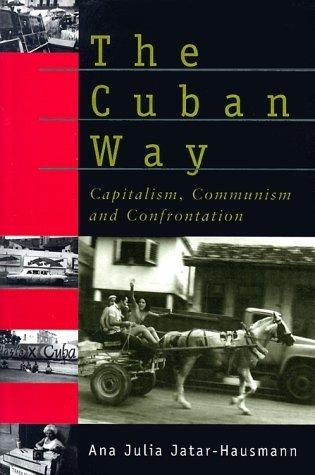 The Cuban Way: Capitalism, Communism and Confrontation by Ana Julia Jatar-Hausmann (1999-02-04)
