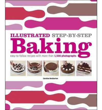 Illustrated Step-By-Step Baking [ ILLUSTRATED STEP-BY-STEP BAKING ] by Bretherton, Caroline (Author) Aug-29-2011 [ Hardcover ]
