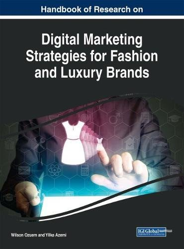 Digital Marketing Strategies for Fashion and Luxury Brands (Advances in Marketing, Customer Relationship Management, and E-Services)