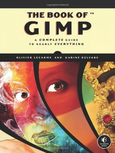The Book of GIMP: A Complete Guide to Nearly Everything 1st (first) by Lecarme, Olivier, Delvare, Karine (2013) Paperback