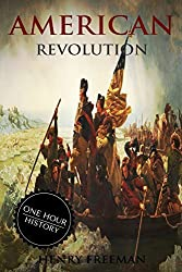 American Revolution: A History From Beginning to End: Volume 2 (One Hour History Revolution) by Henry Freeman (2016-03-28)