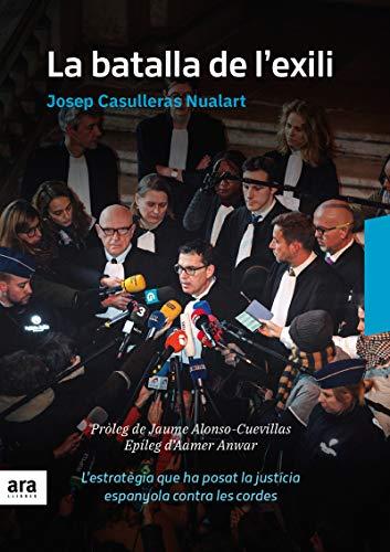 La batalla de l'exili: L'estratègia que ha posat la justícia espanyola sota les cordes por Josep Casulleras i Nualart