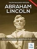 Abraham Lincoln. Il ritratto di un mito, la grandezza di un uomo