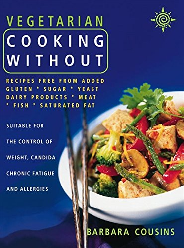 Vegetarian Cooking Without: All recipes free from added gluten, sugar, yeast, dairy produce, meat, fish and saturated fat: Recipes Free from Added ... Dairy Products, Meat, Fish, Saturated Fat