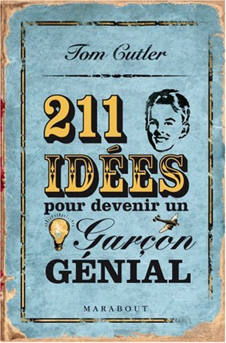 211 Idées pour devenir un garçon génial par Tom Cutler