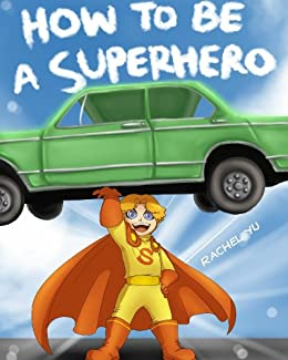 How to Be a Superhero: Picture Book for Children by [Yu, Rachel, Yu,Michael]