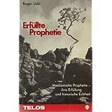 Erfüllte Prophetie. Messianische Prophetie - ihre Erfüllung und historische Echtheit