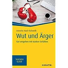 Wut und Ärger: Gut umgehen mit starken Gefühlen (Haufe TaschenGuide 310)