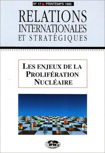 Les enjeux de la prolifération nucléaire. Relations internationales et stratégiques nº 17-1995